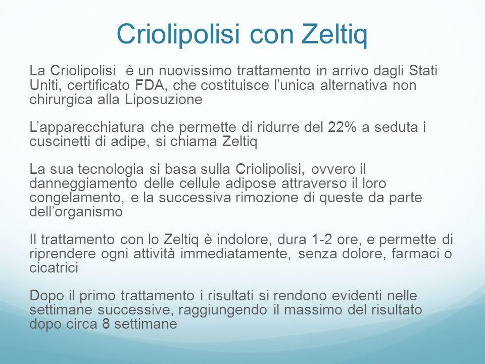 Criolipolisi con Zeltiq La Criolipolisi è un nuovissimo trattamento in arrivo dagli Stati Uniti, certificato FDA, che costituisce lunica alternativa n