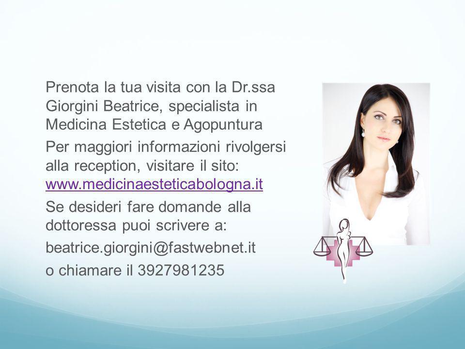 Prenota la tua visita con la Dr.ssa Giorgini Beatrice, specialista in Medicina Estetica e Agopuntura Per maggiori informazioni rivolgersi alla recepti