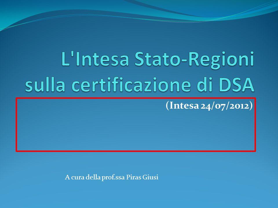 Il 25 luglio 2012 la Conferenza Stato-Regioni ha approvato il testo dell Intesa su Indicazioni per la diagnosi e la certificazione dei Disturbi specifici di apprendimento (DSA) .