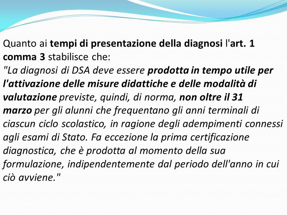 Quanto ai tempi di presentazione della diagnosi l'art. 1 comma 3 stabilisce che: