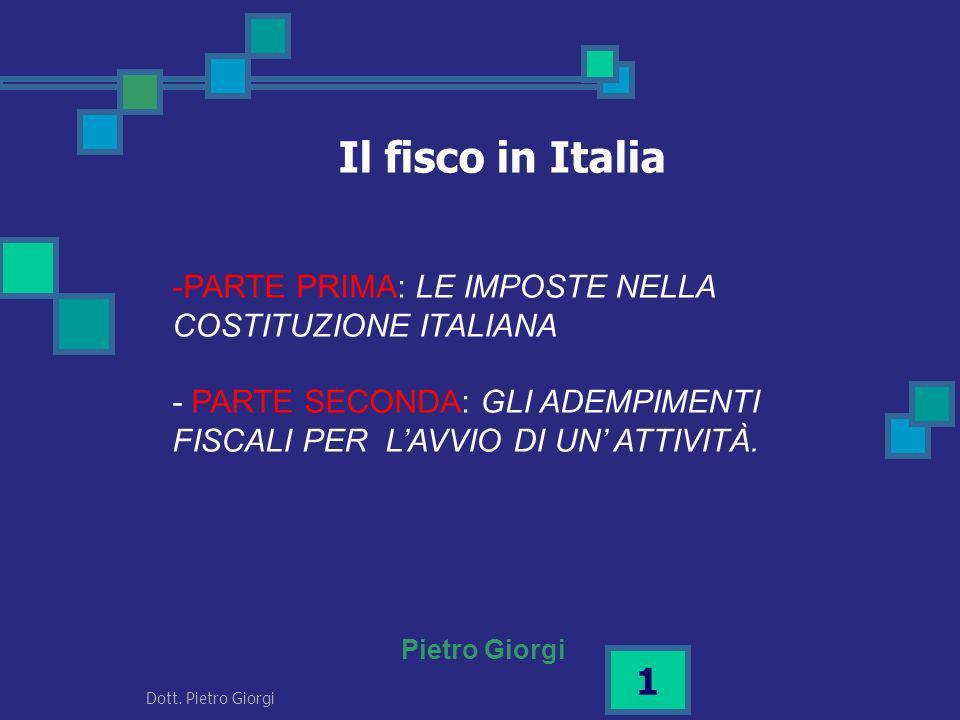 -PARTE PRIMA: LE IMPOSTE NELLA COSTITUZIONE ITALIANA - PARTE SECONDA: GLI ADEMPIMENTI FISCALI PER LAVVIO DI UN ATTIVITÀ. Il fisco in Italia Pietro Gio