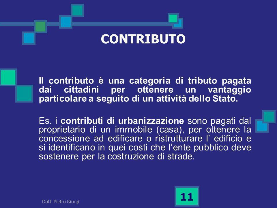 CONTRIBUTO Il contributo è una categoria di tributo pagata dai cittadini per ottenere un vantaggio particolare a seguito di un attività dello Stato. E