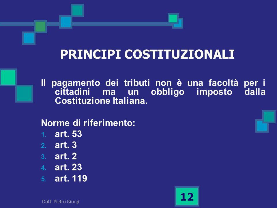PRINCIPI COSTITUZIONALI Il pagamento dei tributi non è una facoltà per i cittadini ma un obbligo imposto dalla Costituzione Italiana. Norme di riferim