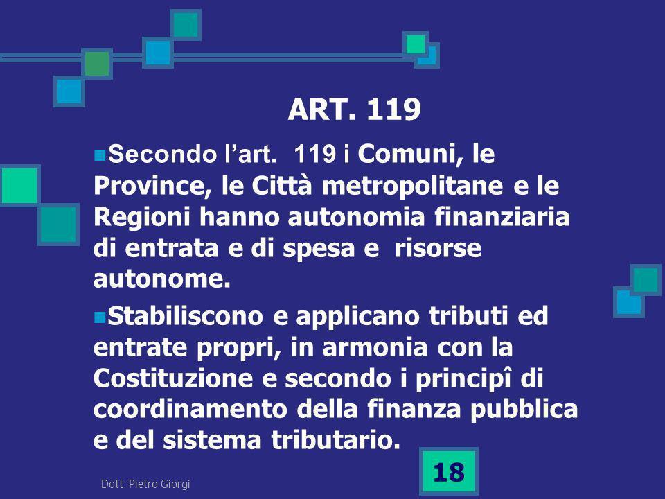 ART. 119 Secondo lart. 119 i Comuni, le Province, le Città metropolitane e le Regioni hanno autonomia finanziaria di entrata e di spesa e risorse auto