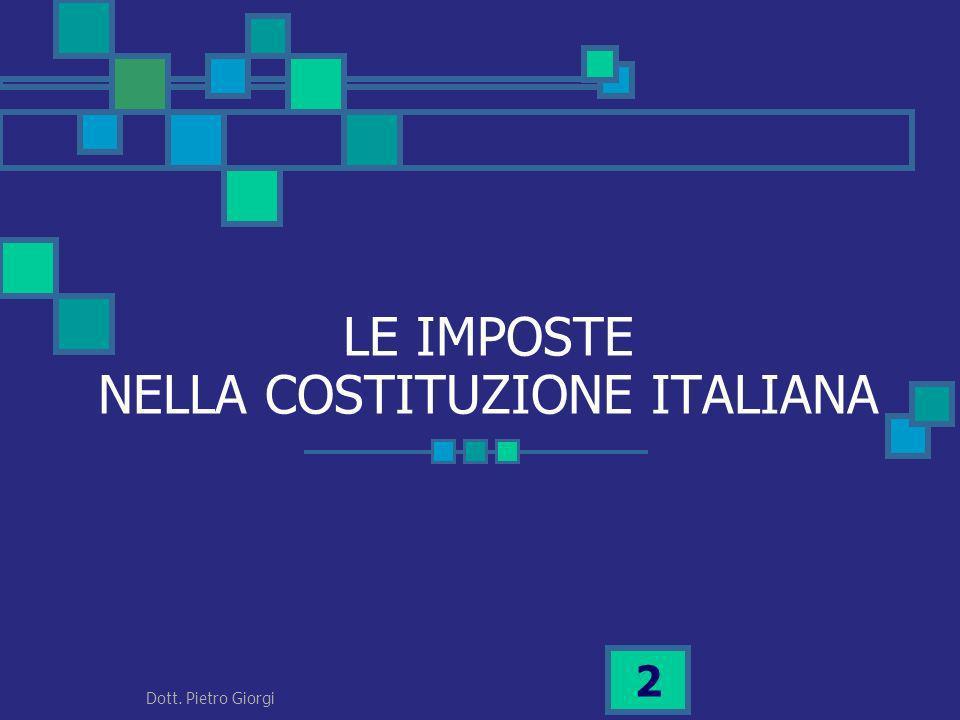 LE IMPOSTE NELLA COSTITUZIONE ITALIANA 2 Dott. Pietro Giorgi