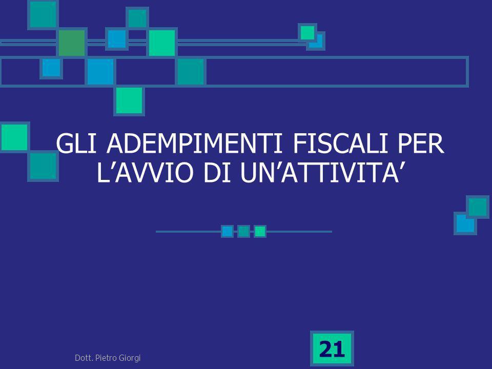 GLI ADEMPIMENTI FISCALI PER LAVVIO DI UNATTIVITA 21 Dott. Pietro Giorgi