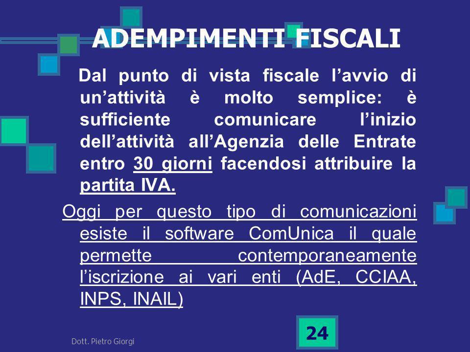 ADEMPIMENTI FISCALI Dal punto di vista fiscale lavvio di unattività è molto semplice: è sufficiente comunicare linizio dellattività allAgenzia delle E