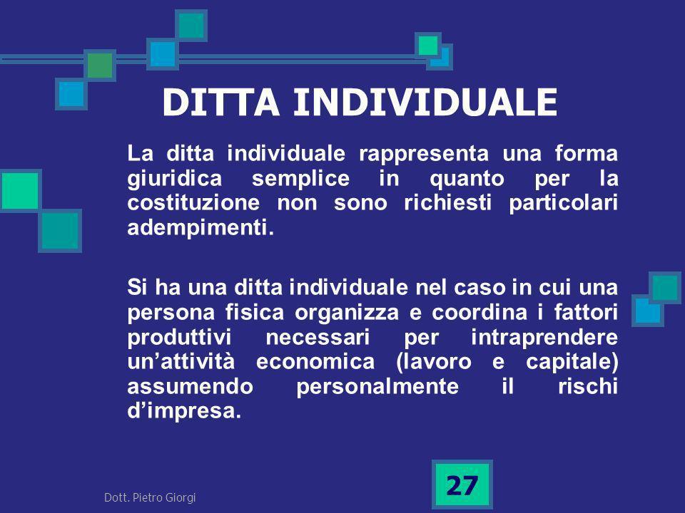 DITTA INDIVIDUALE La ditta individuale rappresenta una forma giuridica semplice in quanto per la costituzione non sono richiesti particolari adempimen