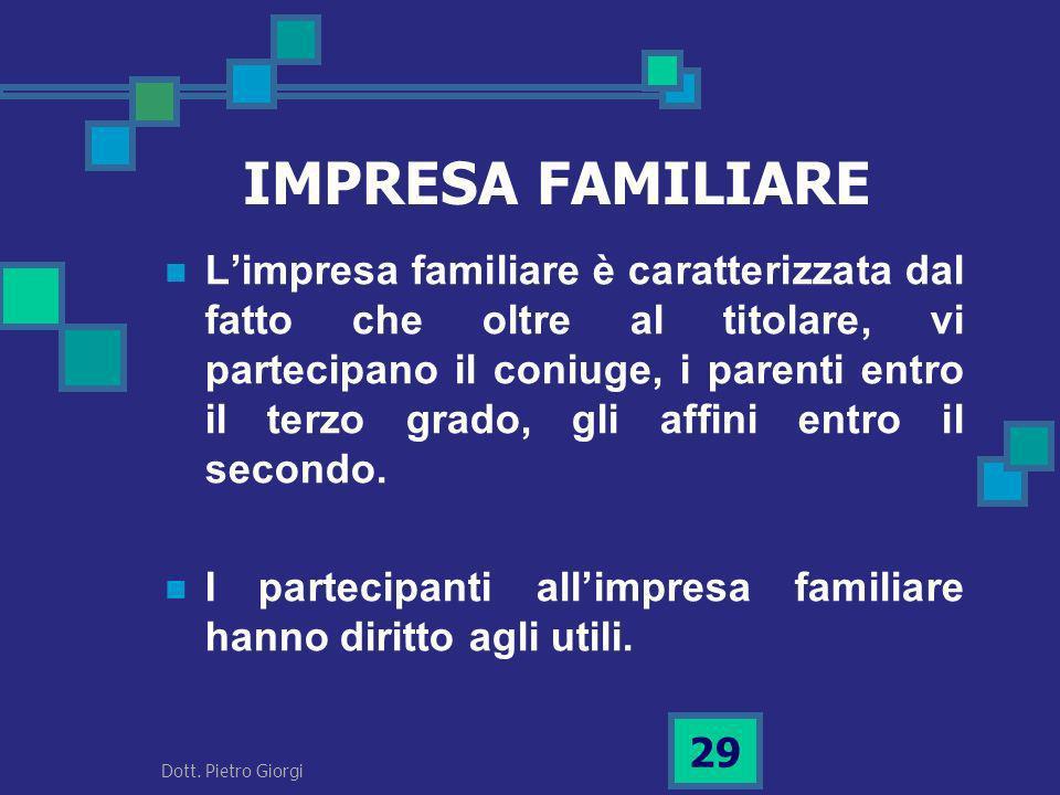 IMPRESA FAMILIARE Limpresa familiare è caratterizzata dal fatto che oltre al titolare, vi partecipano il coniuge, i parenti entro il terzo grado, gli