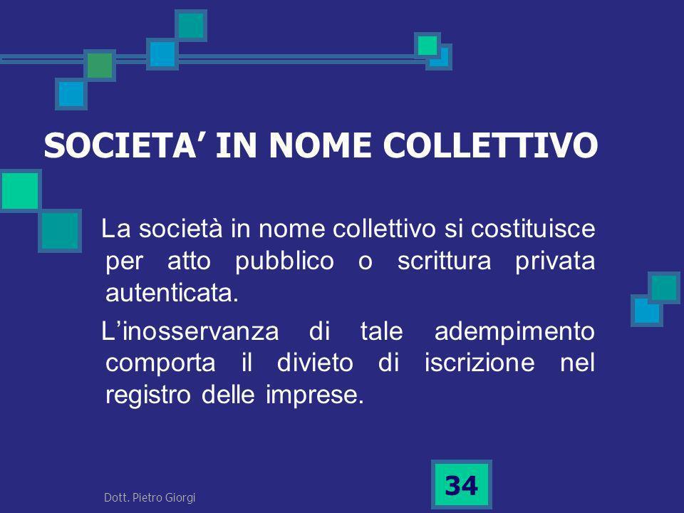 SOCIETA IN NOME COLLETTIVO La società in nome collettivo si costituisce per atto pubblico o scrittura privata autenticata. Linosservanza di tale ademp