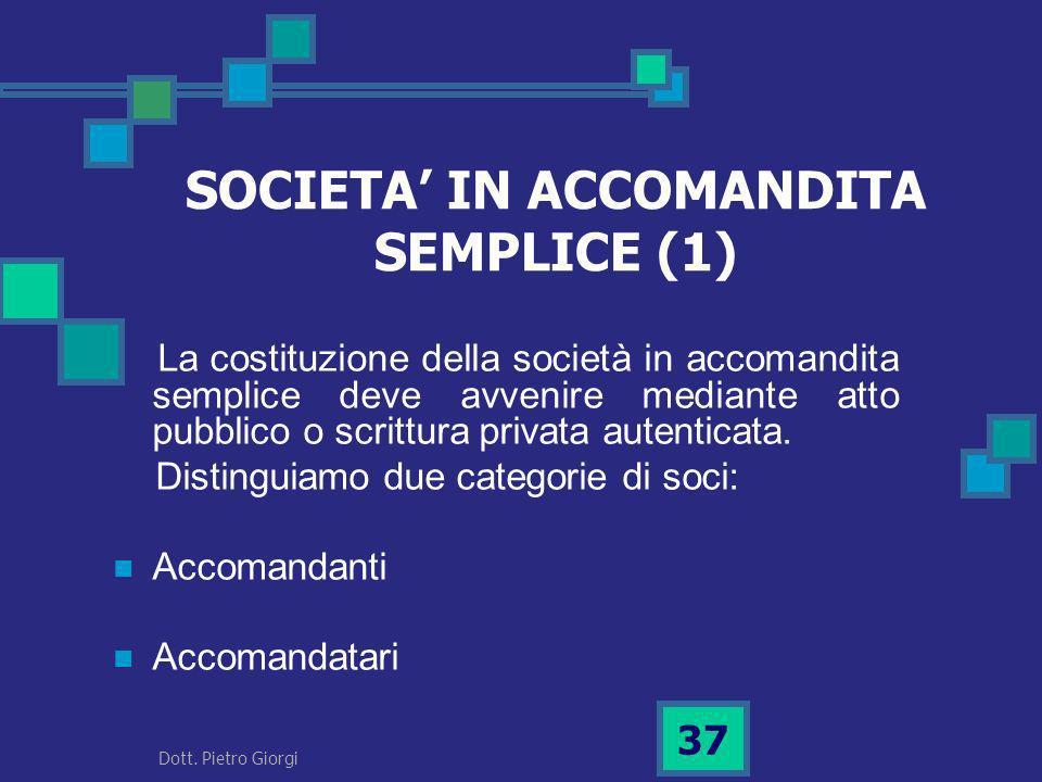 SOCIETA IN ACCOMANDITA SEMPLICE (1) La costituzione della società in accomandita semplice deve avvenire mediante atto pubblico o scrittura privata aut