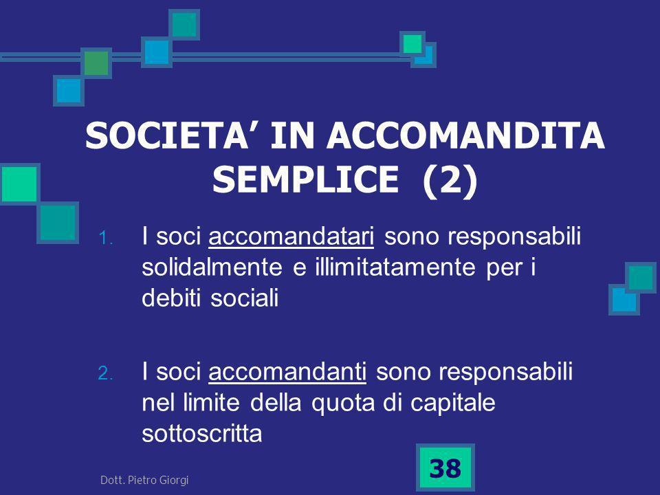1. I soci accomandatari sono responsabili solidalmente e illimitatamente per i debiti sociali 2. I soci accomandanti sono responsabili nel limite dell