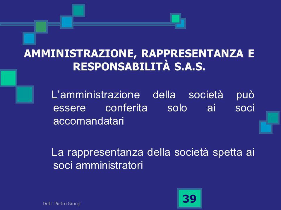 AMMINISTRAZIONE, RAPPRESENTANZA E RESPONSABILITÀ S.A.S. Lamministrazione della società può essere conferita solo ai soci accomandatari La rappresentan