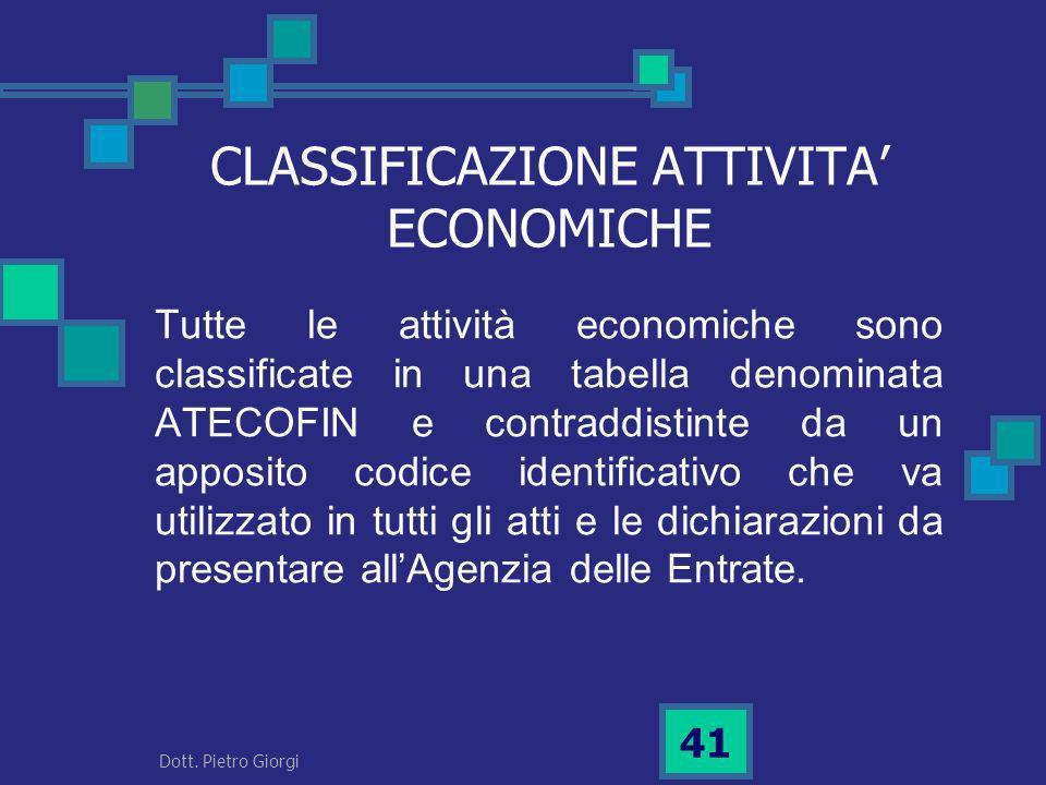 CLASSIFICAZIONE ATTIVITA ECONOMICHE Tutte le attività economiche sono classificate in una tabella denominata ATECOFIN e contraddistinte da un apposito