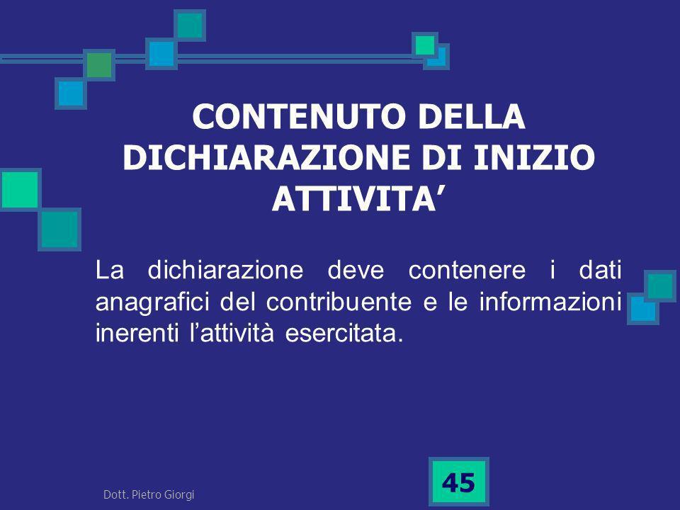 CONTENUTO DELLA DICHIARAZIONE DI INIZIO ATTIVITA La dichiarazione deve contenere i dati anagrafici del contribuente e le informazioni inerenti lattivi