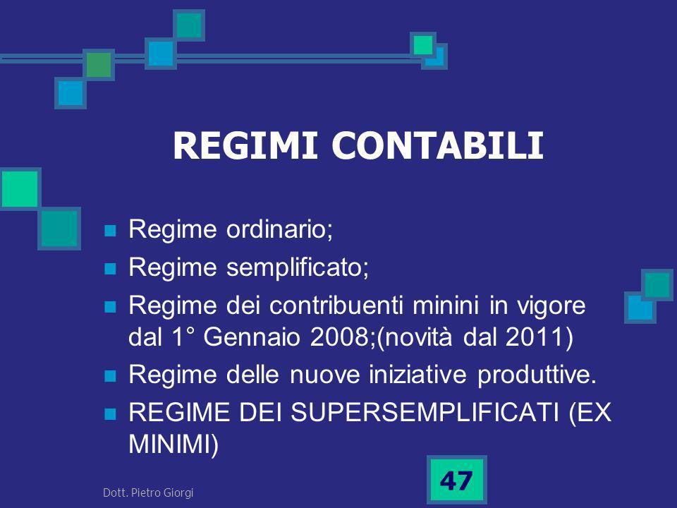REGIMI CONTABILI Regime ordinario; Regime semplificato; Regime dei contribuenti minini in vigore dal 1° Gennaio 2008;(novità dal 2011) Regime delle nu