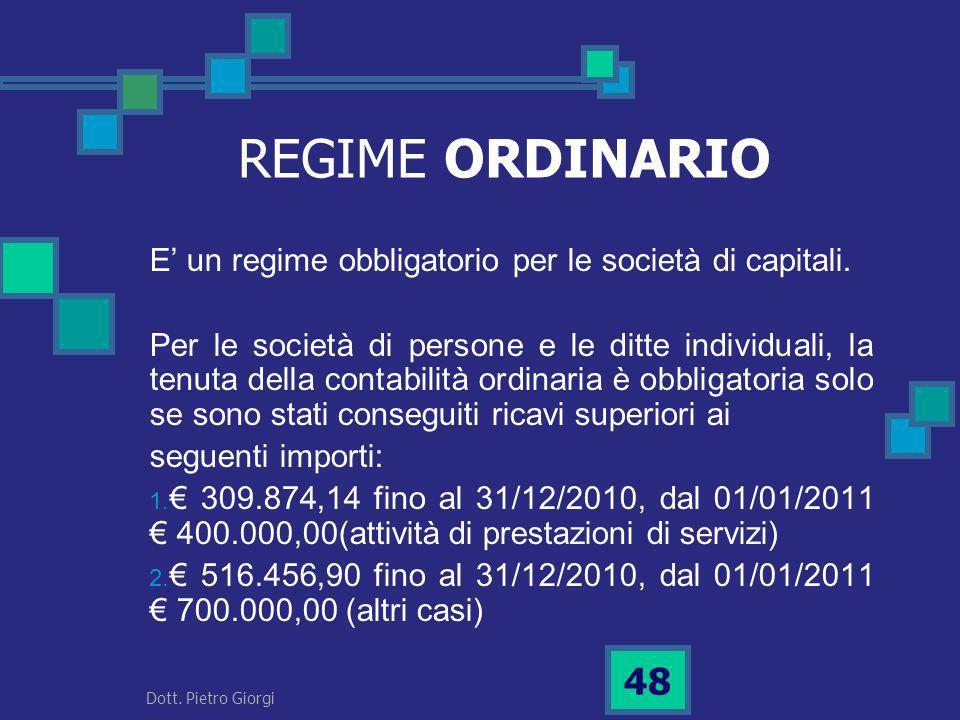 REGIME ORDINARIO E un regime obbligatorio per le società di capitali. Per le società di persone e le ditte individuali, la tenuta della contabilità or