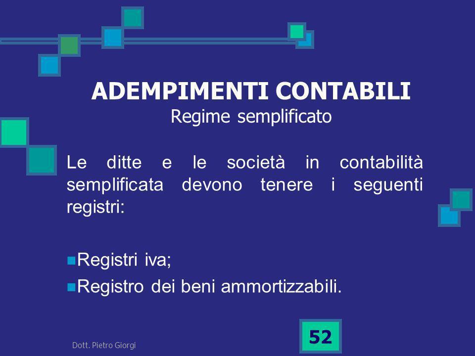 ADEMPIMENTI CONTABILI Regime semplificato Le ditte e le società in contabilità semplificata devono tenere i seguenti registri: Registri iva; Registro