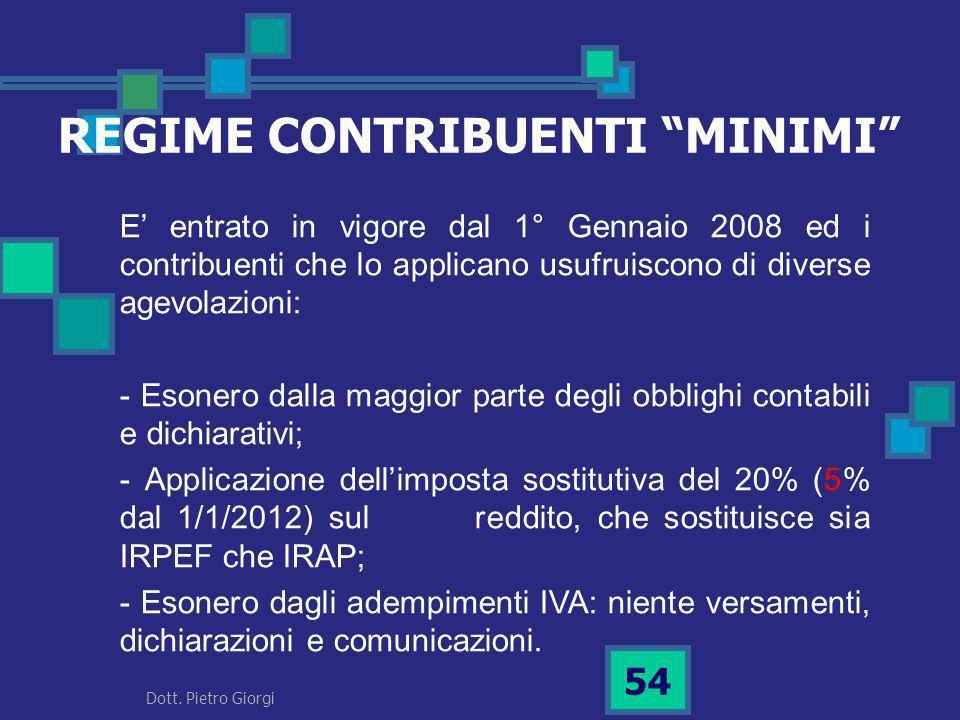 REGIME CONTRIBUENTI MINIMI E entrato in vigore dal 1° Gennaio 2008 ed i contribuenti che lo applicano usufruiscono di diverse agevolazioni: - Esonero