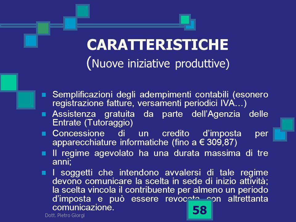 CARATTERISTICHE ( Nuove iniziative produttive) Semplificazioni degli adempimenti contabili (esonero registrazione fatture, versamenti periodici IVA…)
