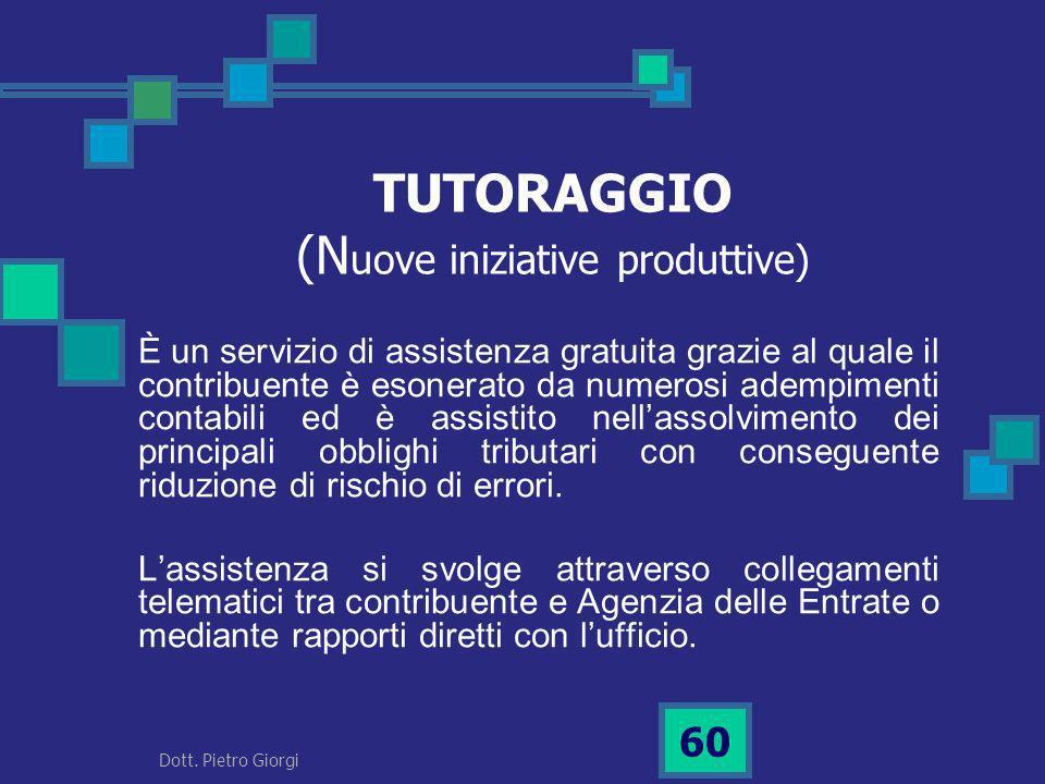 TUTORAGGIO (N uove iniziative produttive) È un servizio di assistenza gratuita grazie al quale il contribuente è esonerato da numerosi adempimenti con