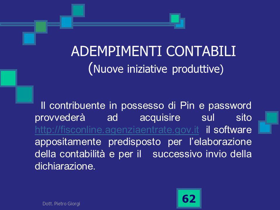 ADEMPIMENTI CONTABILI ( Nuove iniziative produttive) Il contribuente in possesso di Pin e password provvederà ad acquisire sul sito http://fisconline.