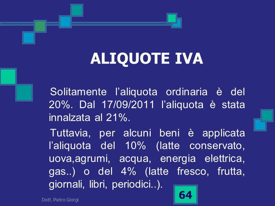 ALIQUOTE IVA Solitamente laliquota ordinaria è del 20%. Dal 17/09/2011 laliquota è stata innalzata al 21%. Tuttavia, per alcuni beni è applicata laliq