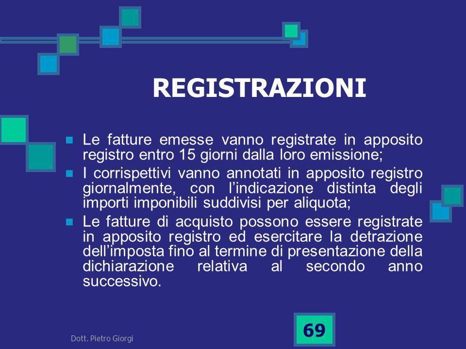 REGISTRAZIONI Le fatture emesse vanno registrate in apposito registro entro 15 giorni dalla loro emissione; I corrispettivi vanno annotati in apposito