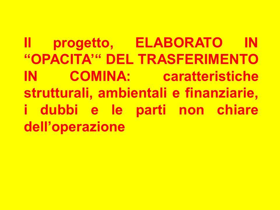 Il progetto, ELABORATO IN OPACITA DEL TRASFERIMENTO IN COMINA: caratteristiche strutturali, ambientali e finanziarie, i dubbi e le parti non chiare delloperazione