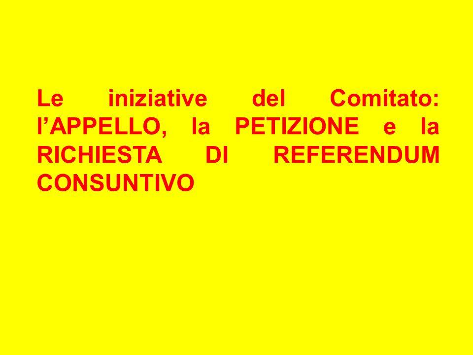 Le iniziative del Comitato: lAPPELLO, la PETIZIONE e la RICHIESTA DI REFERENDUM CONSUNTIVO