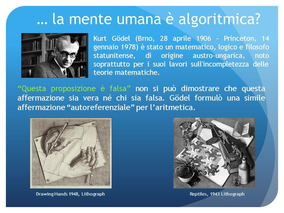 … la mente umana è algoritmica? Questa proposizione è falsa non si può dimostrare che questa affermazione sia vera né chi sia falsa. Gödel formulò una