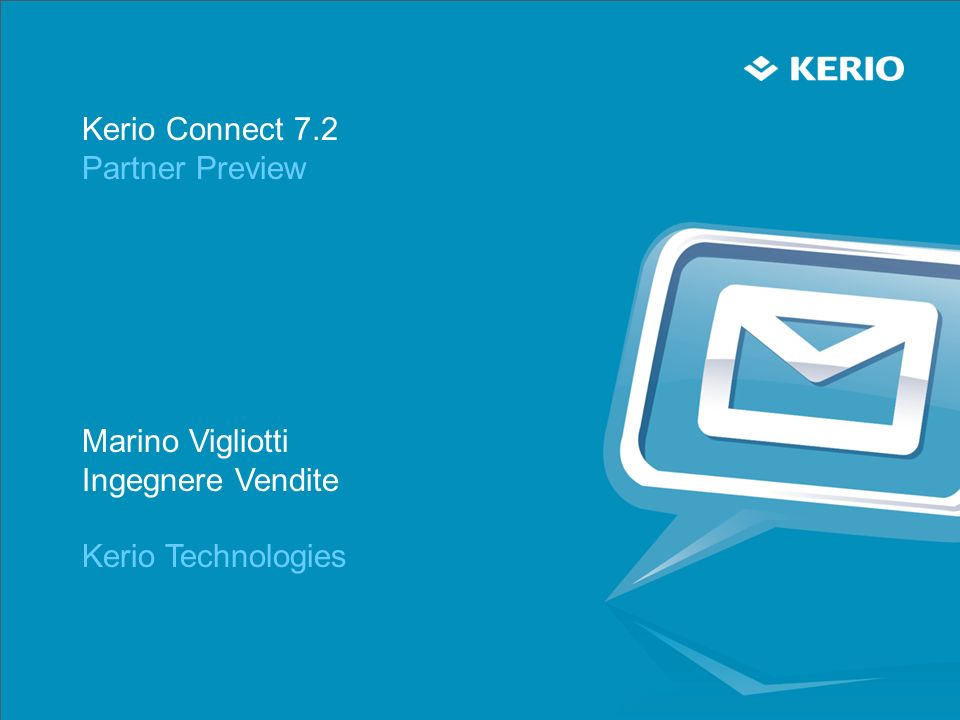 Agenda Panoramica delle nuove funzionalità Supporto per Microsoft Outlook per Mac 2011 Miglioramento degli eventi nel calendario Footers HTML per i domini Kerio Connect Administration API – BETA Demo
