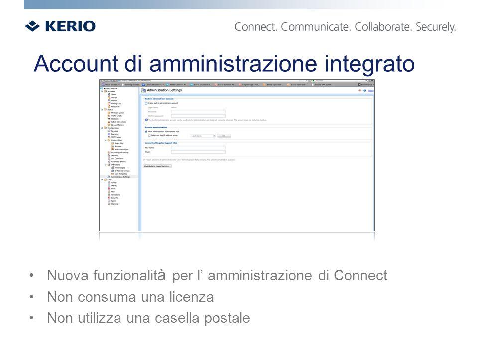 Account di amministrazione integrato Nuova funzionalit à per l amministrazione di Connect Non consuma una licenza Non utilizza una casella postale