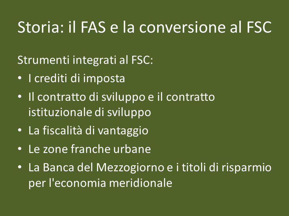 Storia: il FAS e la conversione al FSC Strumenti integrati al FSC: I crediti di imposta Il contratto di sviluppo e il contratto istituzionale di svilu