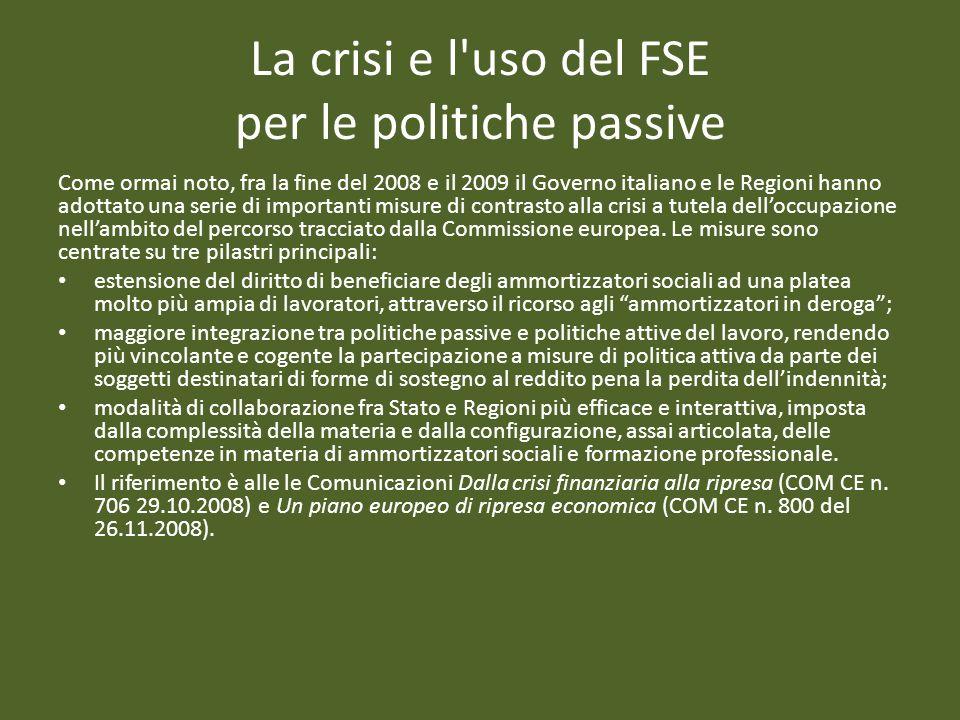 La crisi e l uso del FSE per le politiche passive Come ormai noto, fra la fine del 2008 e il 2009 il Governo italiano e le Regioni hanno adottato una serie di importanti misure di contrasto alla crisi a tutela delloccupazione nellambito del percorso tracciato dalla Commissione europea.