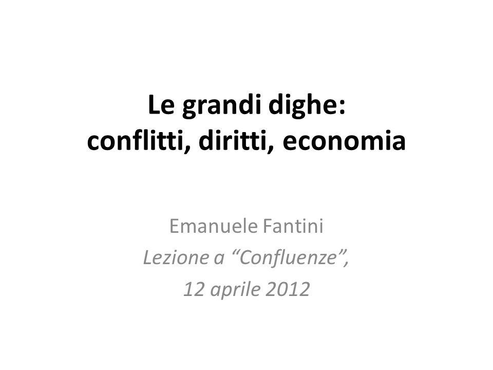 Le grandi dighe: conflitti, diritti, economia Emanuele Fantini Lezione a Confluenze, 12 aprile 2012