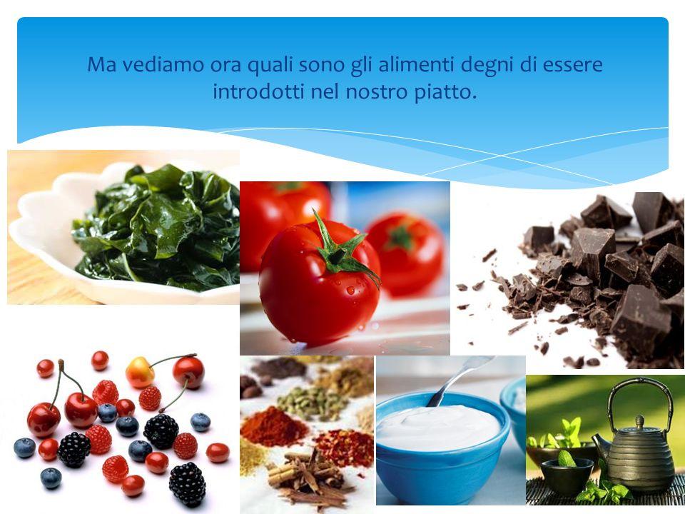 Ma vediamo ora quali sono gli alimenti degni di essere introdotti nel nostro piatto.