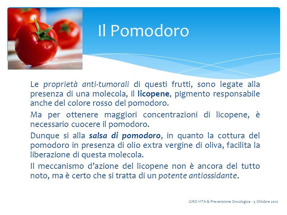 Le proprietà anti-tumorali di questi frutti, sono legate alla presenza di una molecola, il licopene, pigmento responsabile anche del colore rosso del pomodoro.