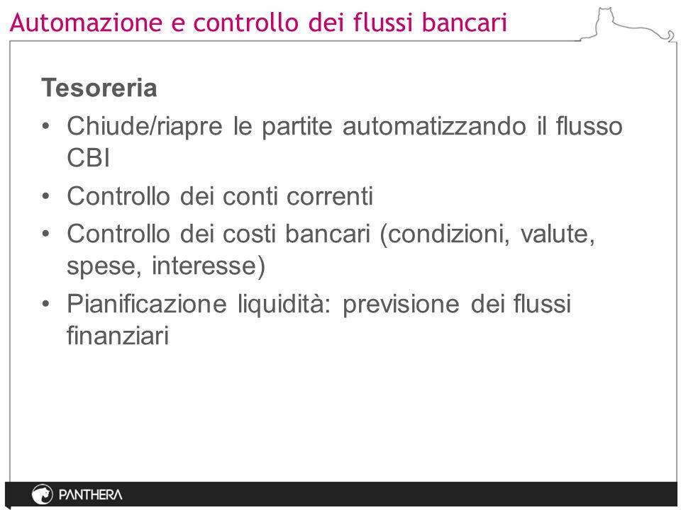 Automazione e controllo dei flussi bancari Tesoreria Chiude/riapre le partite automatizzando il flusso CBI Controllo dei conti correnti Controllo dei
