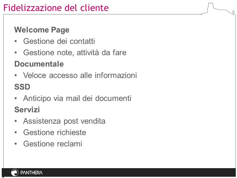Fidelizzazione del cliente Welcome Page Gestione dei contatti Gestione note, attività da fare Documentale Veloce accesso alle informazioni SSD Anticip