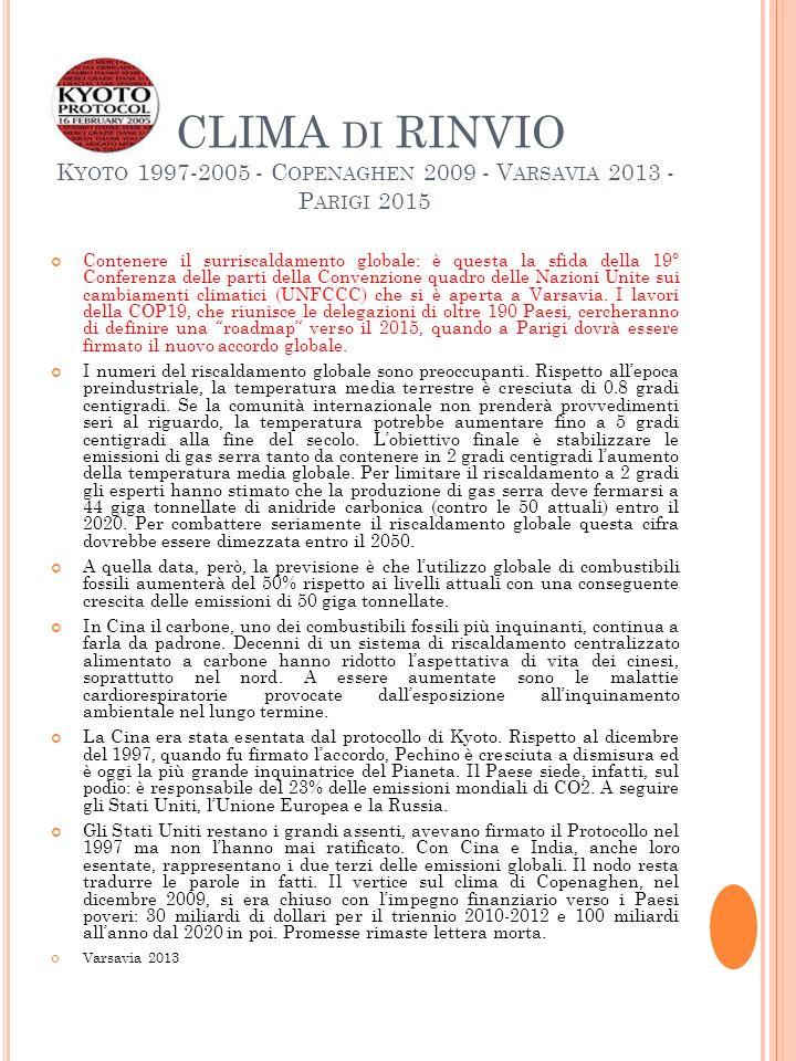 CLIMA DI RINVIO K YOTO 1997-2005 - C OPENAGHEN 2009 - V ARSAVIA 2013 - P ARIGI 2015 Contenere il surriscaldamento globale: è questa la sfida della 19° Conferenza delle parti della Convenzione quadro delle Nazioni Unite sui cambiamenti climatici (UNFCCC) che si è aperta a Varsavia.