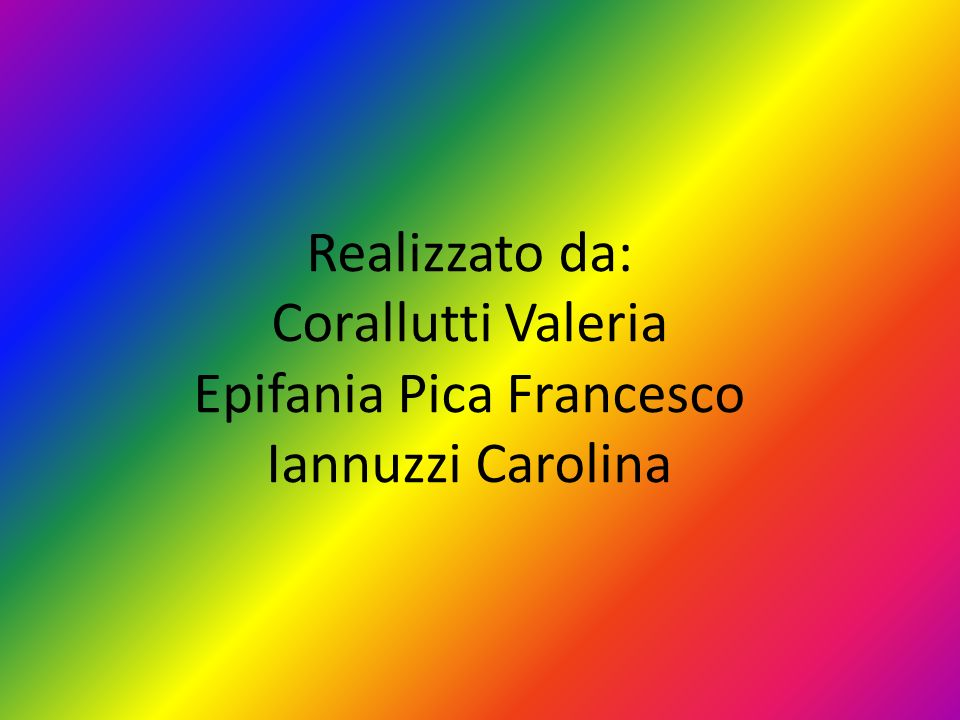 Realizzato da: Corallutti Valeria Epifania Pica Francesco Iannuzzi Carolina