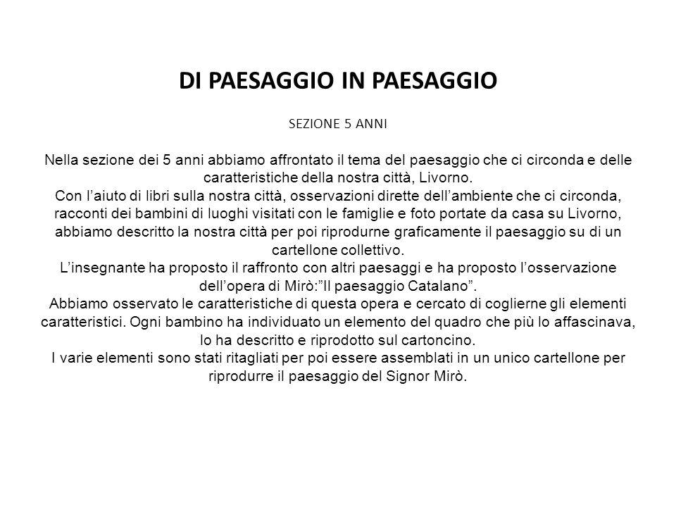 DI PAESAGGIO IN PAESAGGIO SEZIONE 5 ANNI Nella sezione dei 5 anni abbiamo affrontato il tema del paesaggio che ci circonda e delle caratteristiche della nostra città, Livorno.