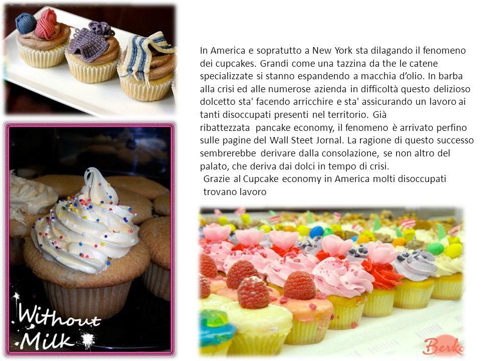 Grazie al Cupcake economy in America molti disoccupati trovano lavoro In America e sopratutto a New York sta dilagando il fenomeno dei cupcakes. Grand