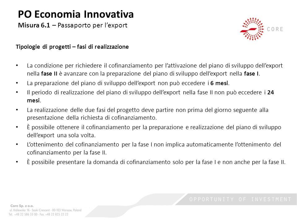 Tipologie di progetti – fasi di realizzazione La condizione per richiedere il cofinanziamento per lattivazione del piano di sviluppo dellexport nella fase II è avanzare con la preparazione del piano di sviluppo dellexport nella fase I.
