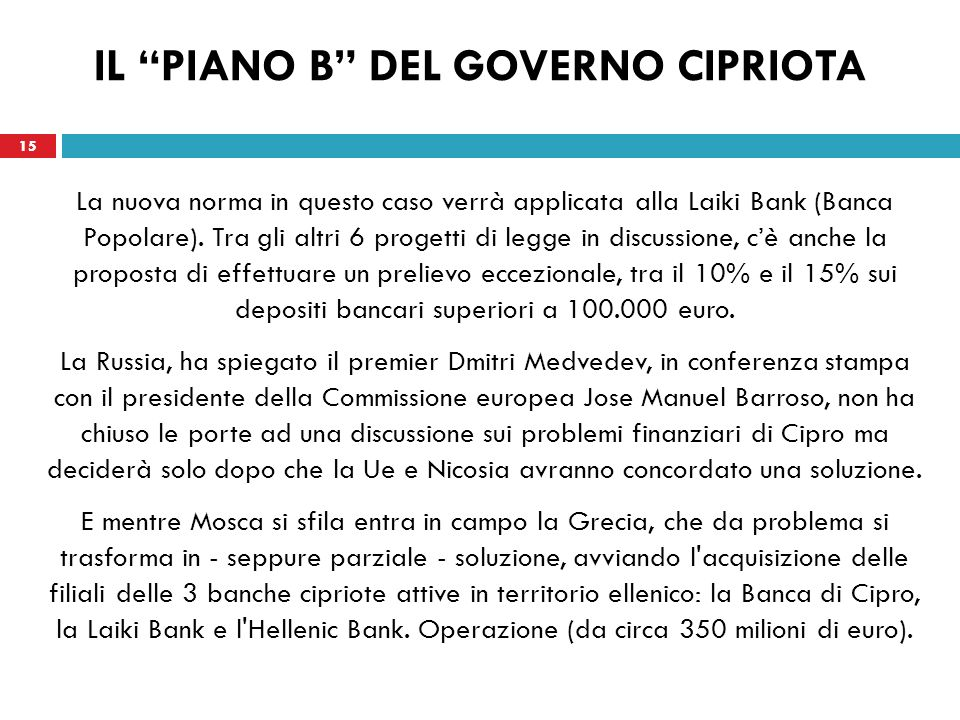 15 IL PIANO B DEL GOVERNO CIPRIOTA La nuova norma in questo caso verrà applicata alla Laiki Bank (Banca Popolare).