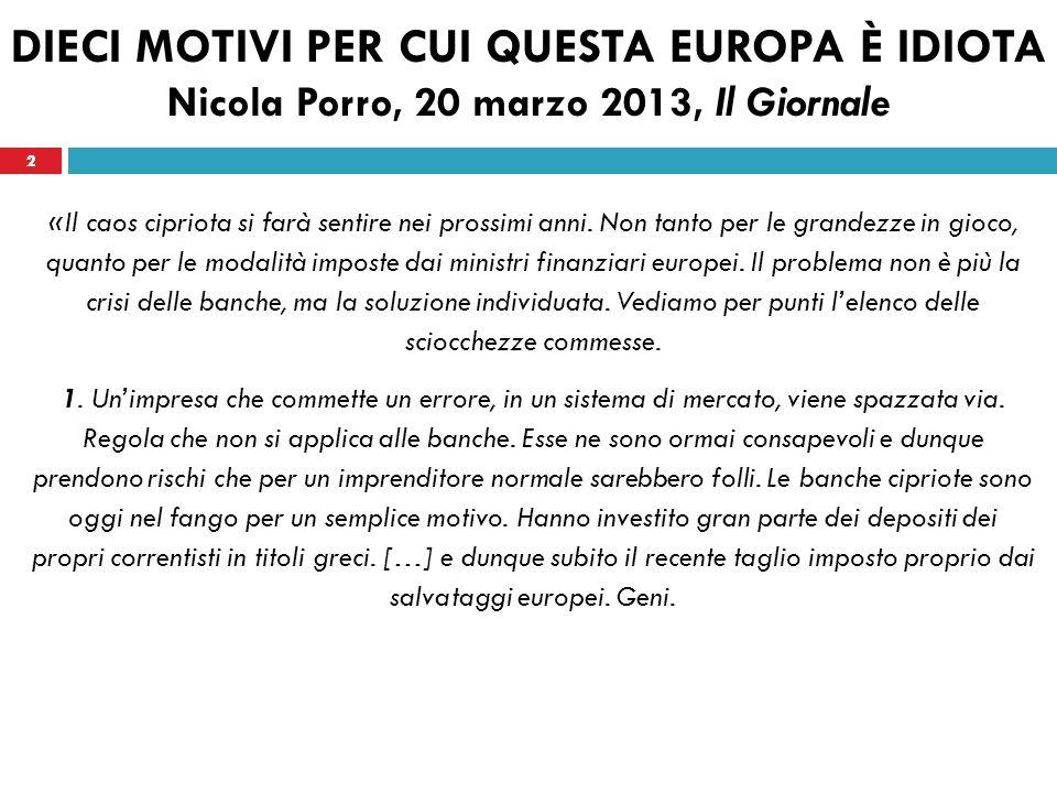 2 DIECI MOTIVI PER CUI QUESTA EUROPA È IDIOTA Nicola Porro, 20 marzo 2013, Il Giornale «Il caos cipriota si farà sentire nei prossimi anni.
