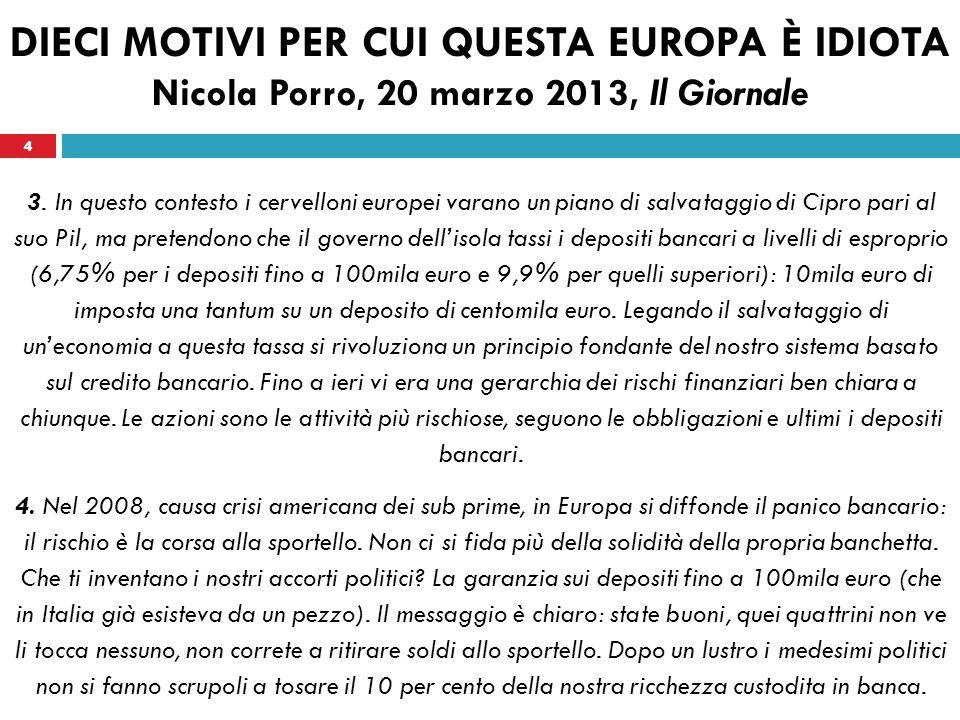4 DIECI MOTIVI PER CUI QUESTA EUROPA È IDIOTA Nicola Porro, 20 marzo 2013, Il Giornale 3.