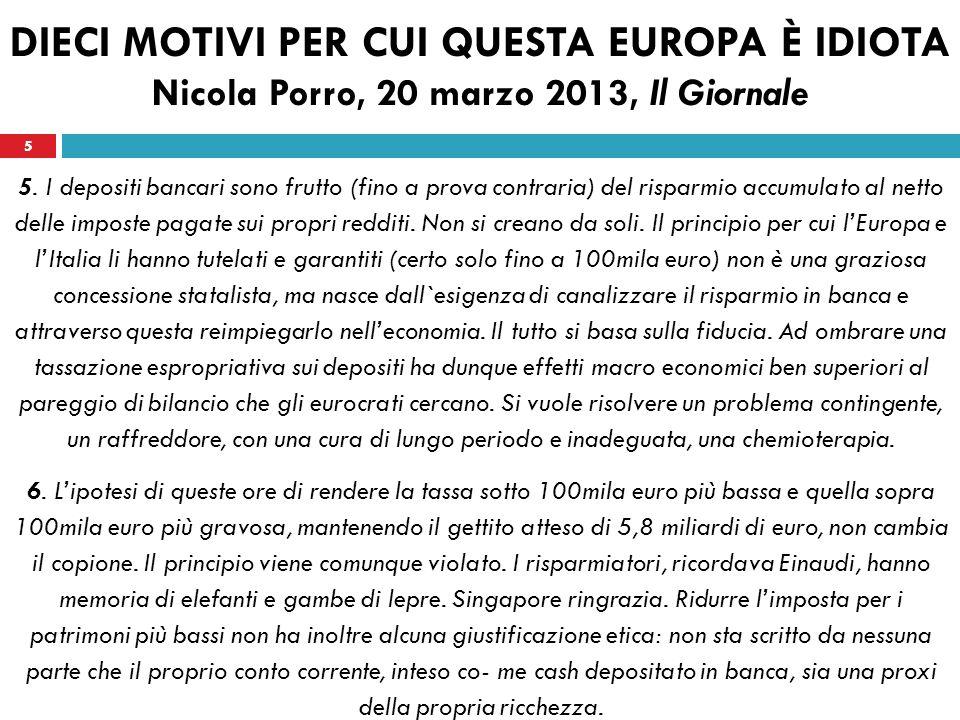 5 DIECI MOTIVI PER CUI QUESTA EUROPA È IDIOTA Nicola Porro, 20 marzo 2013, Il Giornale 5.