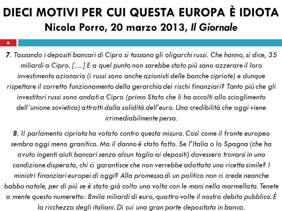 6 DIECI MOTIVI PER CUI QUESTA EUROPA È IDIOTA Nicola Porro, 20 marzo 2013, Il Giornale 7.